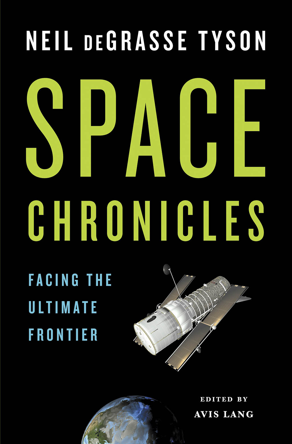 Space Chronicles book cover, with big, bold green title on a balck background. In the lower part of the cover is earth with the Hubble Space Telescope hovering above in the foreground.