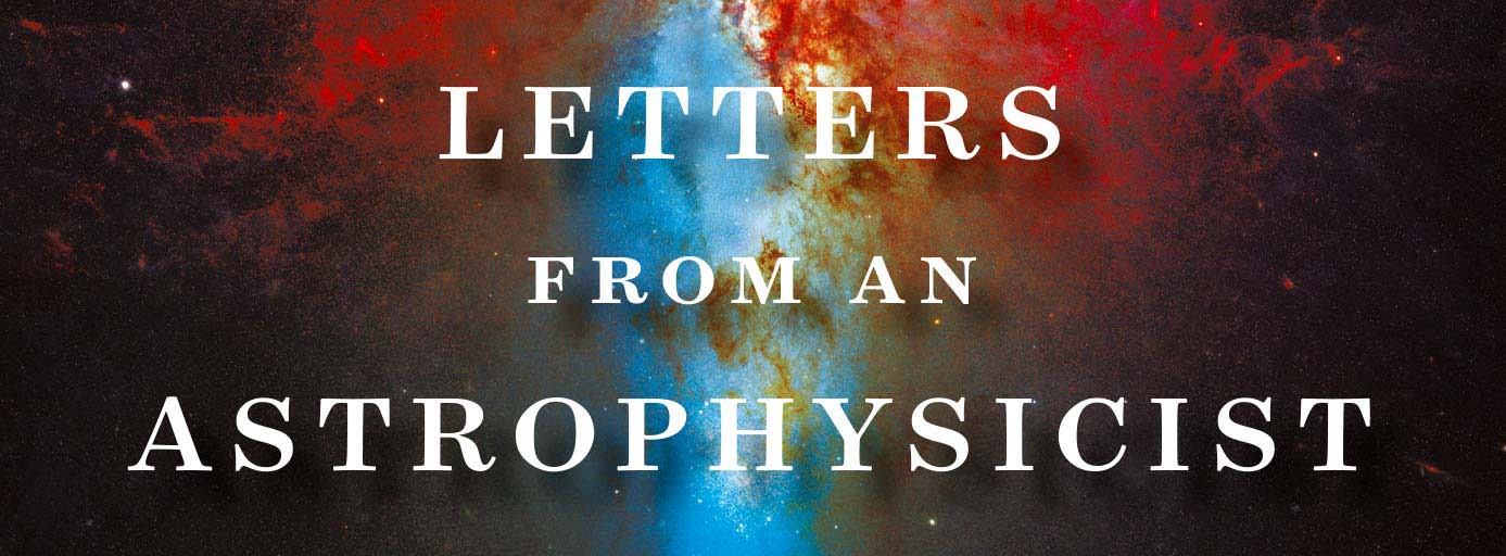 Letters from an astrophysicist.
