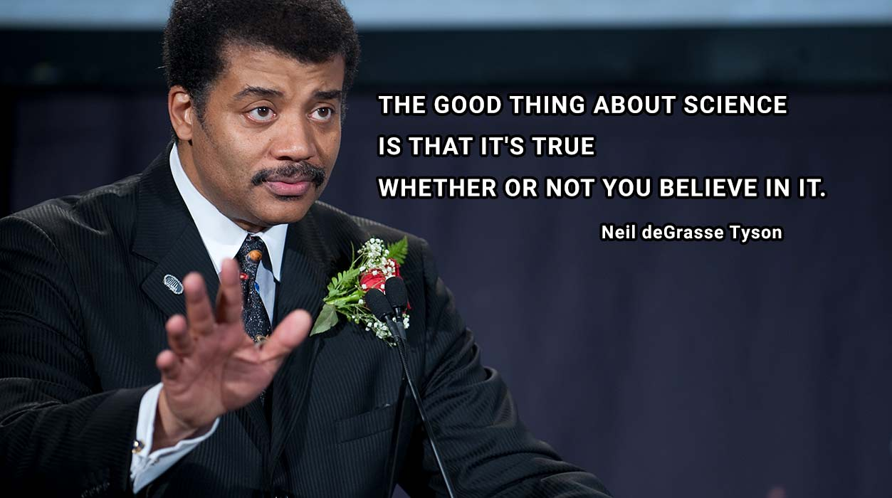 Neil deGrasse Tyson speaking, with his quote superimposed on the photo: The good thing about science is that it's true whether or not you believe in it.